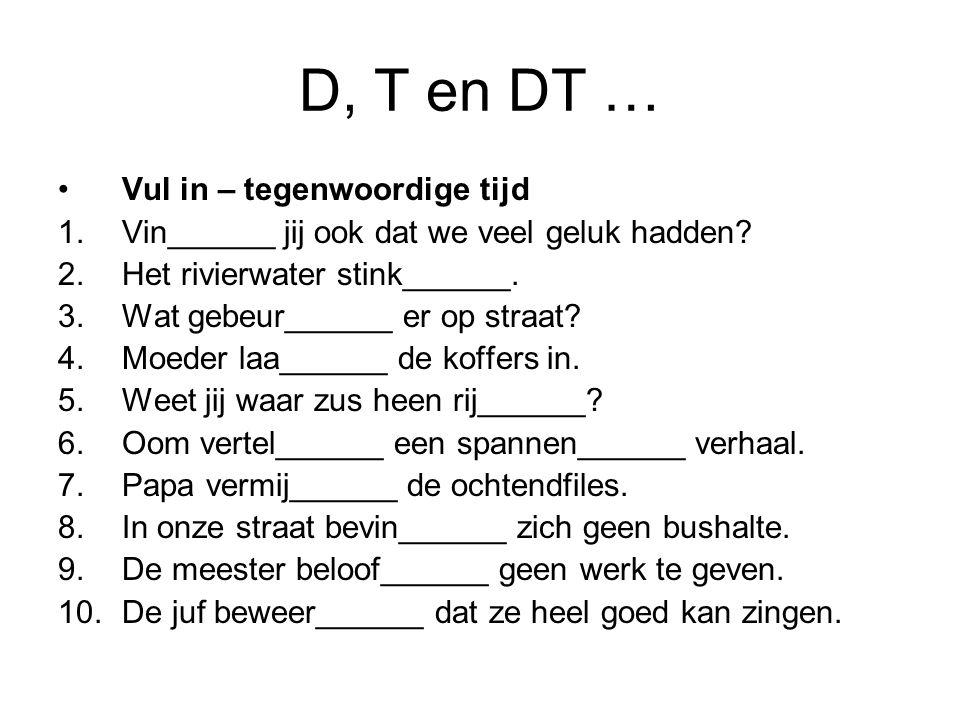 D, T en DT … Vul in – tegenwoordige tijd