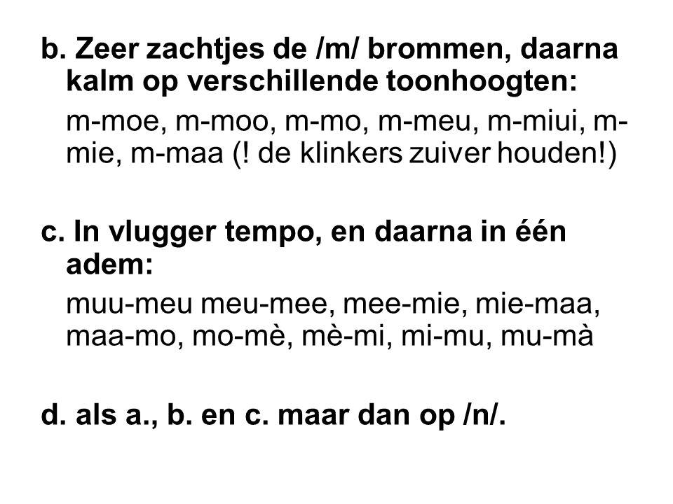 b. Zeer zachtjes de /m/ brommen, daarna kalm op verschillende toonhoogten: