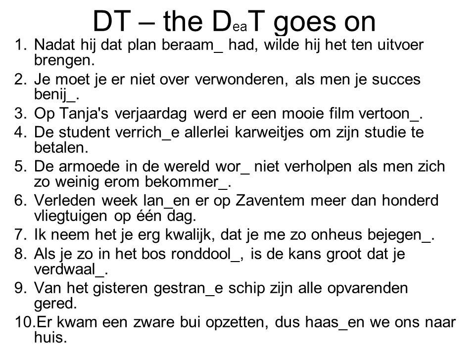 DT – the DeaT goes on Nadat hij dat plan beraam_ had, wilde hij het ten uitvoer brengen.
