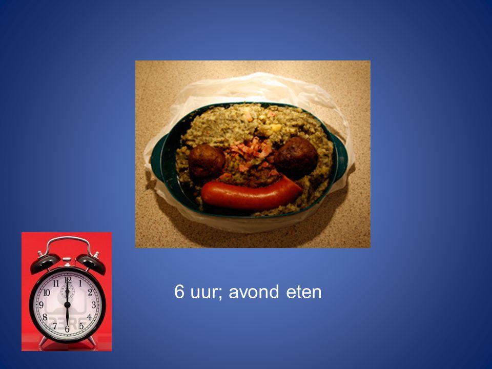 6 uur; avond eten