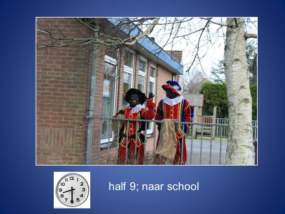 half 9; naar school