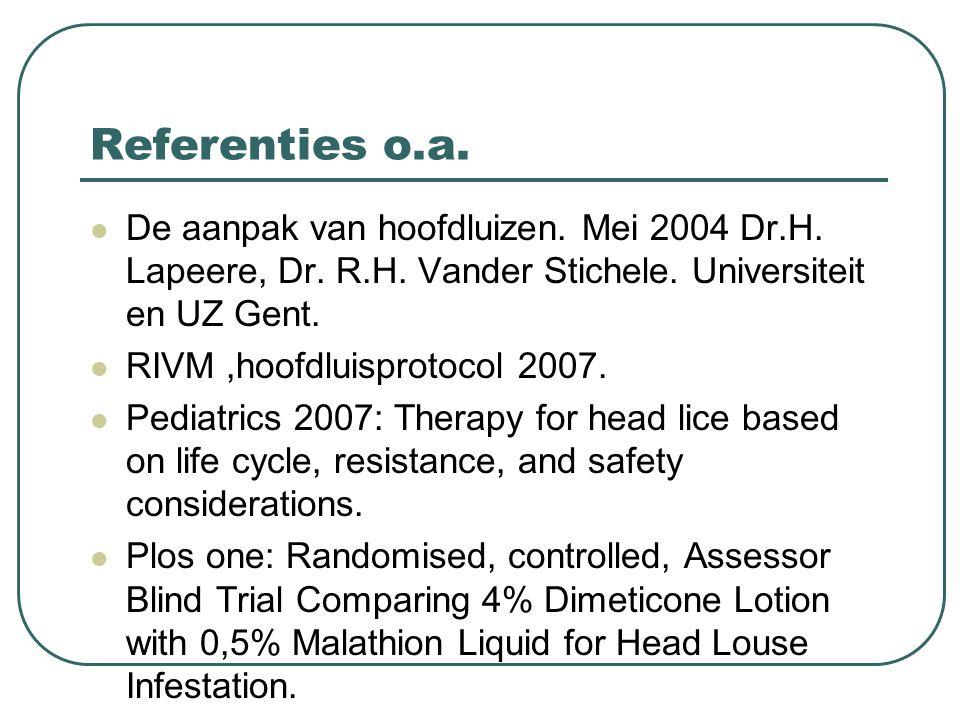 Referenties o.a. De aanpak van hoofdluizen. Mei 2004 Dr.H. Lapeere, Dr. R.H. Vander Stichele. Universiteit en UZ Gent.