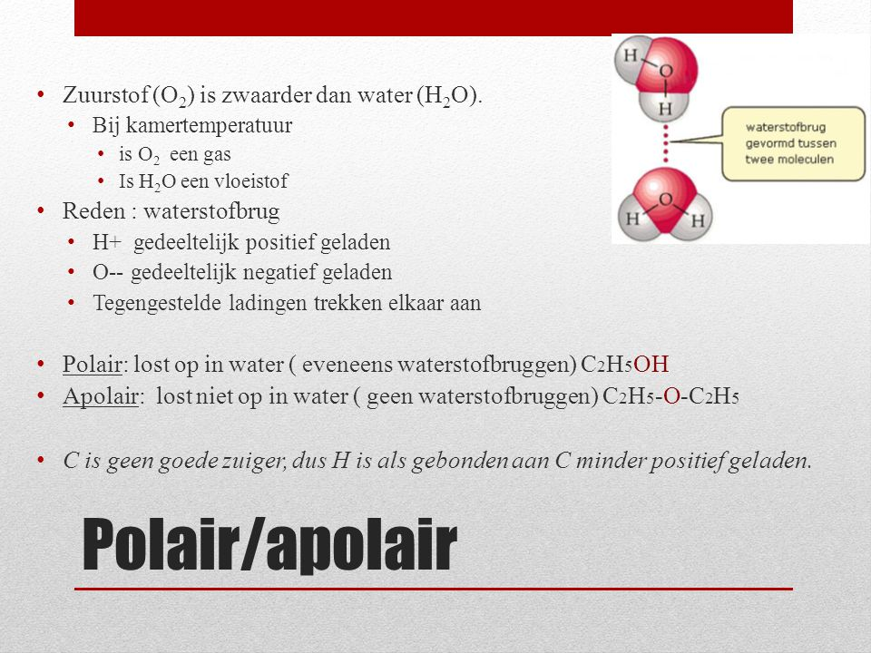 Polair/apolair Zuurstof (O2) is zwaarder dan water (H2O).