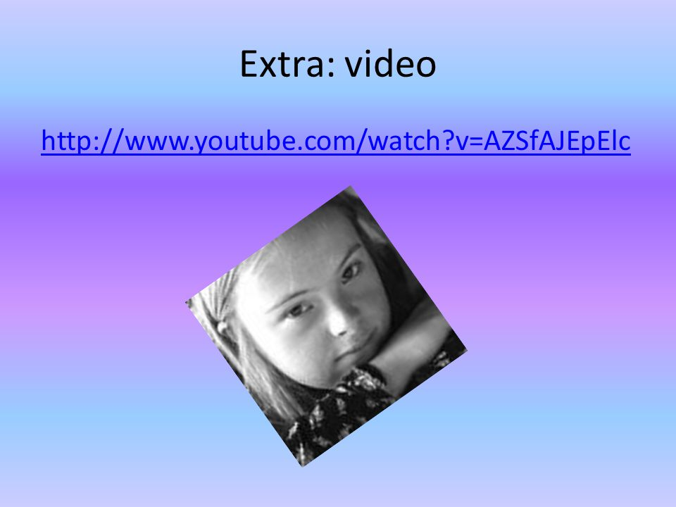 Extra: video http://www.youtube.com/watch v=AZSfAJEpElc