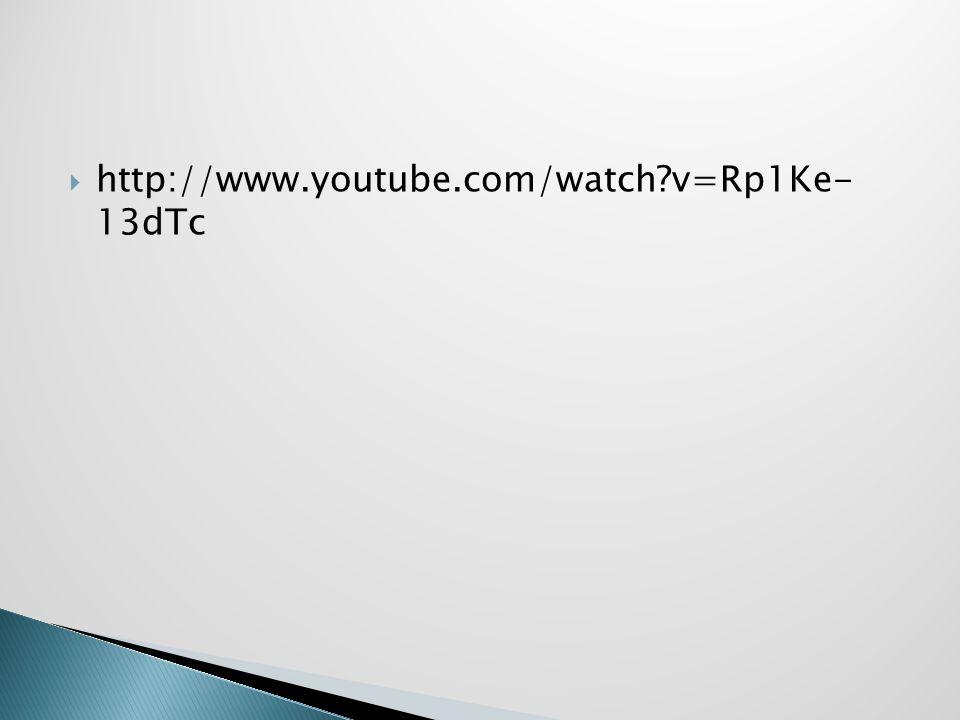 http://www.youtube.com/watch v=Rp1Ke- 13dTc