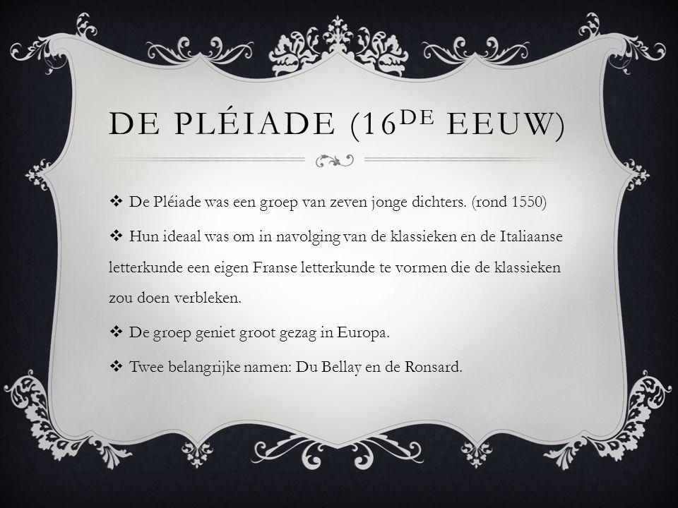 De Pléiade (16de eeuw) De Pléiade was een groep van zeven jonge dichters. (rond 1550)