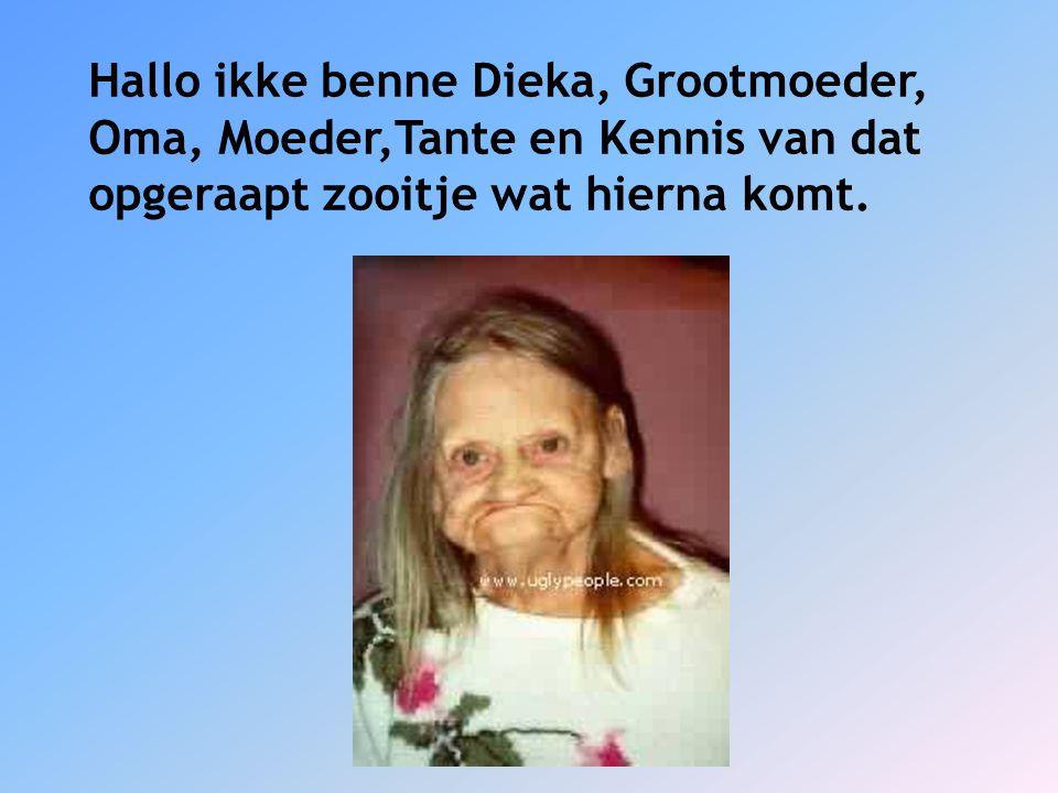 Hallo ikke benne Dieka, Grootmoeder,