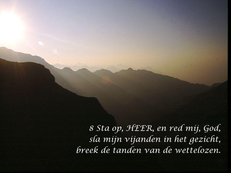 8 Sta op, HEER, en red mij, God,