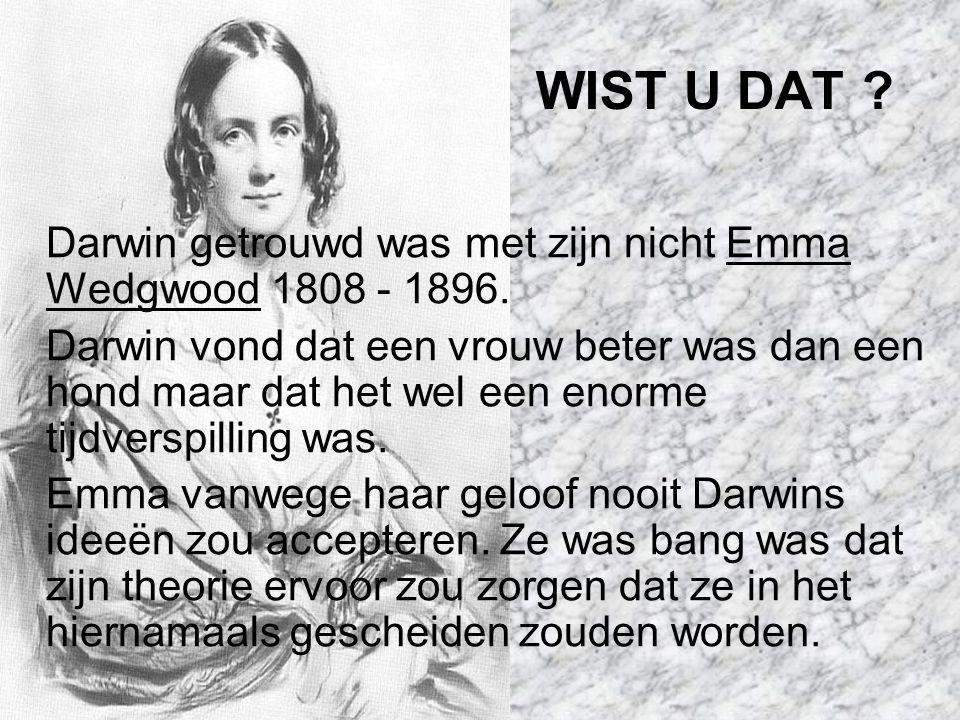 WIST U DAT Darwin getrouwd was met zijn nicht Emma Wedgwood 1808 - 1896.