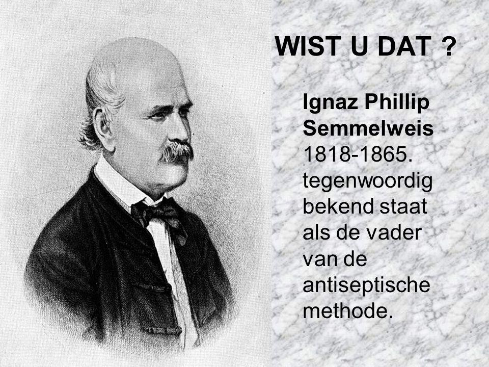 WIST U DAT . Ignaz Phillip Semmelweis 1818-1865.