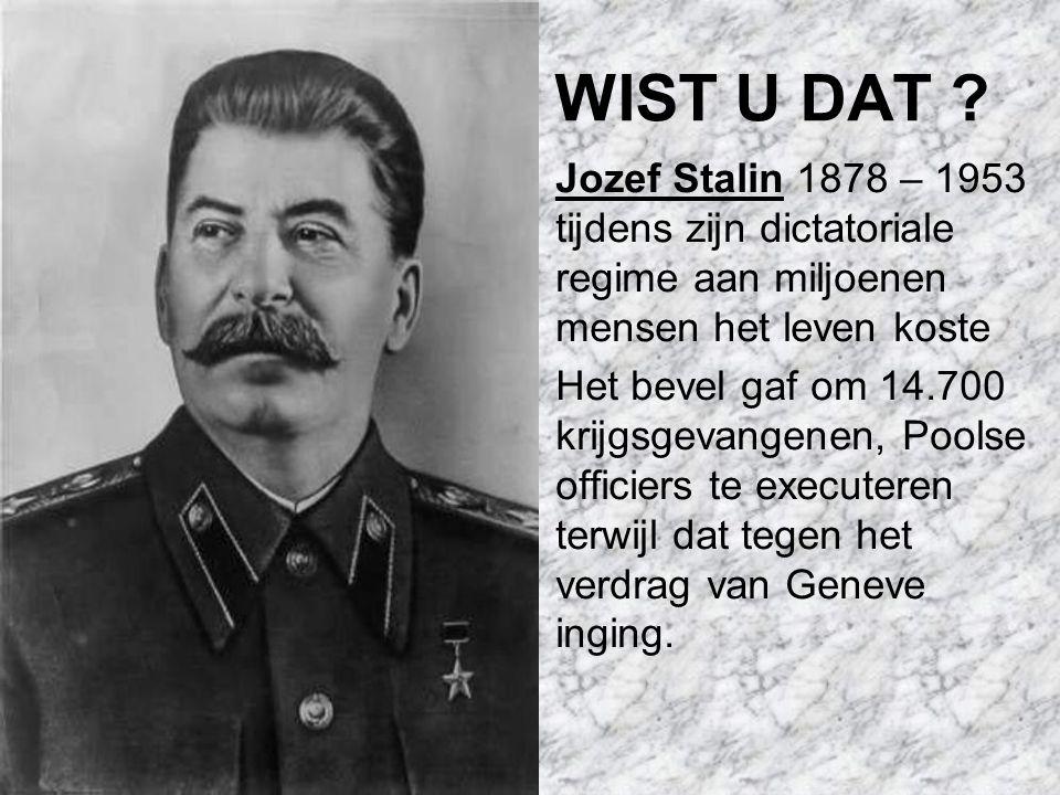 WIST U DAT Jozef Stalin 1878 – 1953 tijdens zijn dictatoriale regime aan miljoenen mensen het leven koste.