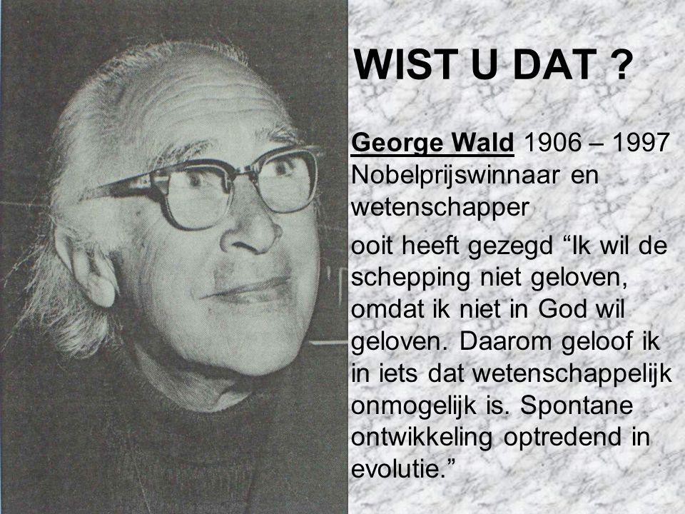 WIST U DAT George Wald 1906 – 1997 Nobelprijswinnaar en wetenschapper.
