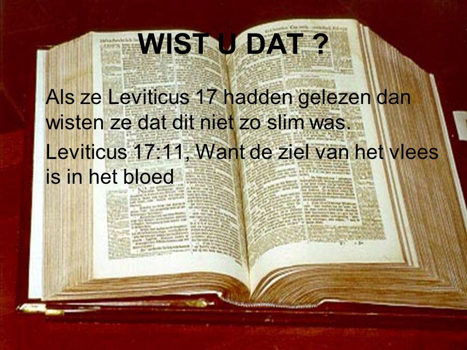 WIST U DAT . Als ze Leviticus 17 hadden gelezen dan wisten ze dat dit niet zo slim was.
