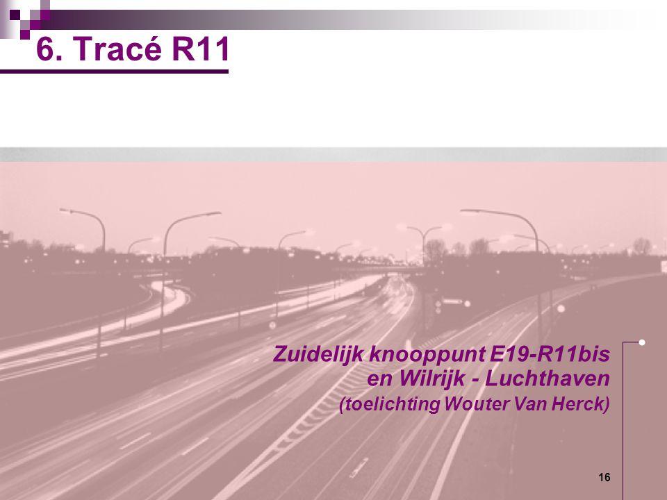 6. Tracé R11 Zuidelijk knooppunt E19-R11bis en Wilrijk - Luchthaven