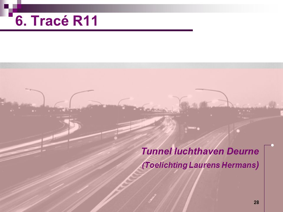 6. Tracé R11 Tunnel luchthaven Deurne (Toelichting Laurens Hermans) 28