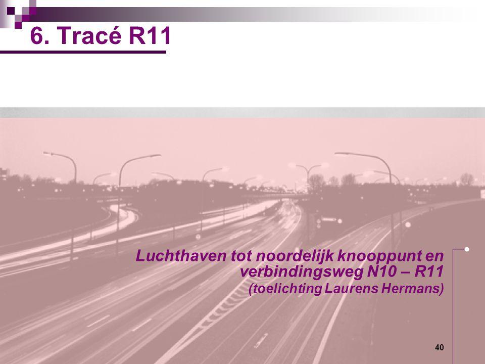 6. Tracé R11 Luchthaven tot noordelijk knooppunt en verbindingsweg N10 – R11. (toelichting Laurens Hermans)