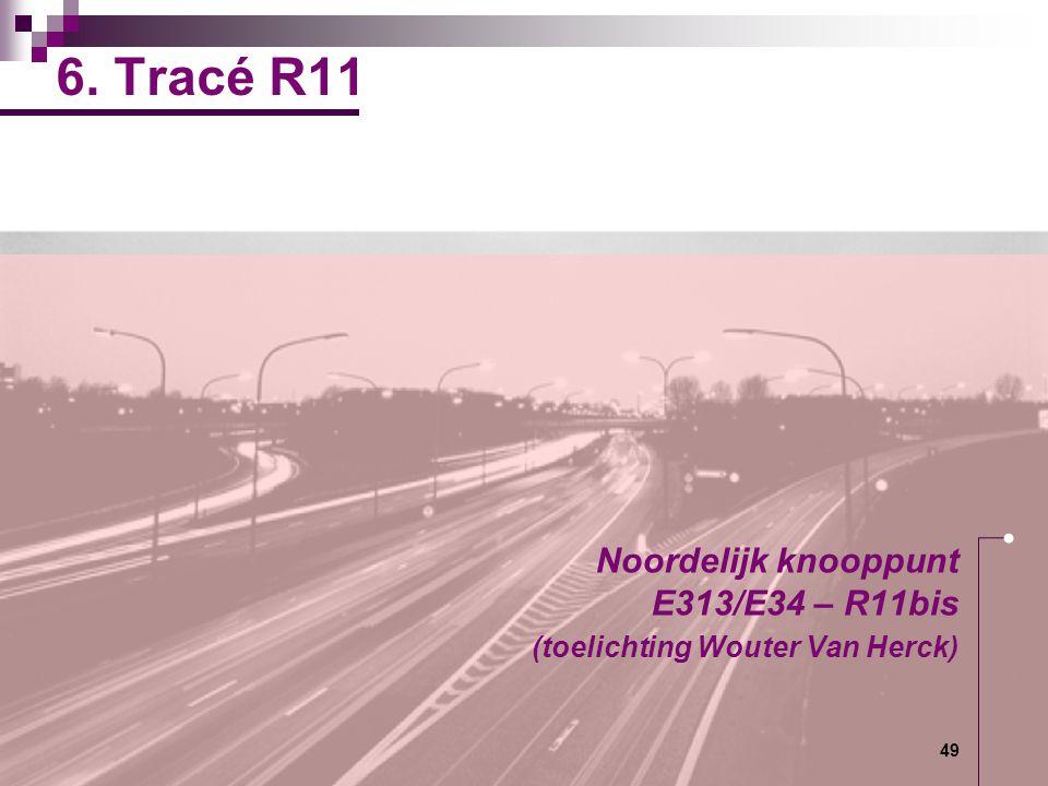 6. Tracé R11 Noordelijk knooppunt E313/E34 – R11bis