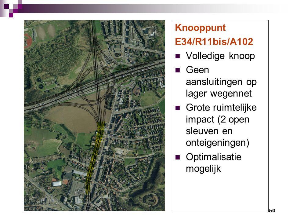 Knooppunt E34/R11bis/A102. Volledige knoop. Geen aansluitingen op lager wegennet. Grote ruimtelijke impact (2 open sleuven en onteigeningen)