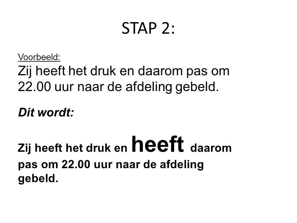 STAP 2: Zij heeft het druk en daarom pas om