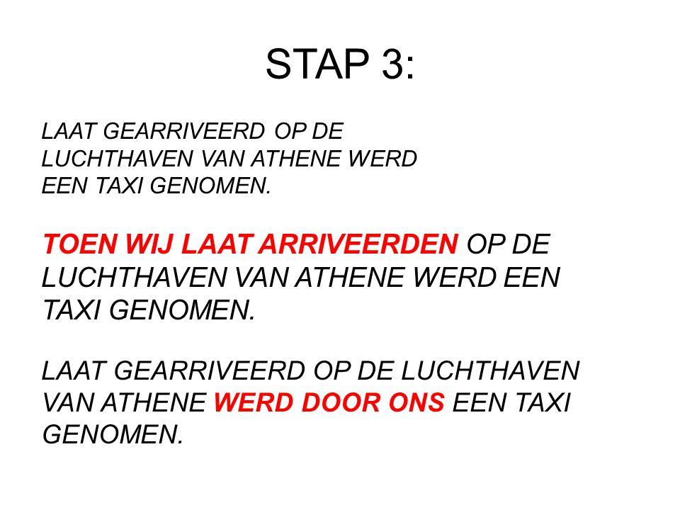 STAP 3: TOEN WIJ LAAT ARRIVEERDEN OP DE LUCHTHAVEN VAN ATHENE WERD EEN