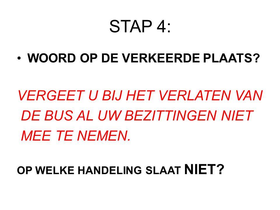 STAP 4: VERGEET U BIJ HET VERLATEN VAN DE BUS AL UW BEZITTINGEN NIET