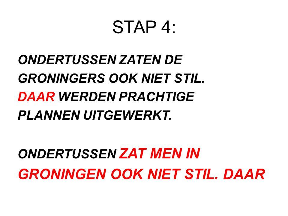 STAP 4: GRONINGEN OOK NIET STIL. DAAR ONDERTUSSEN ZATEN DE