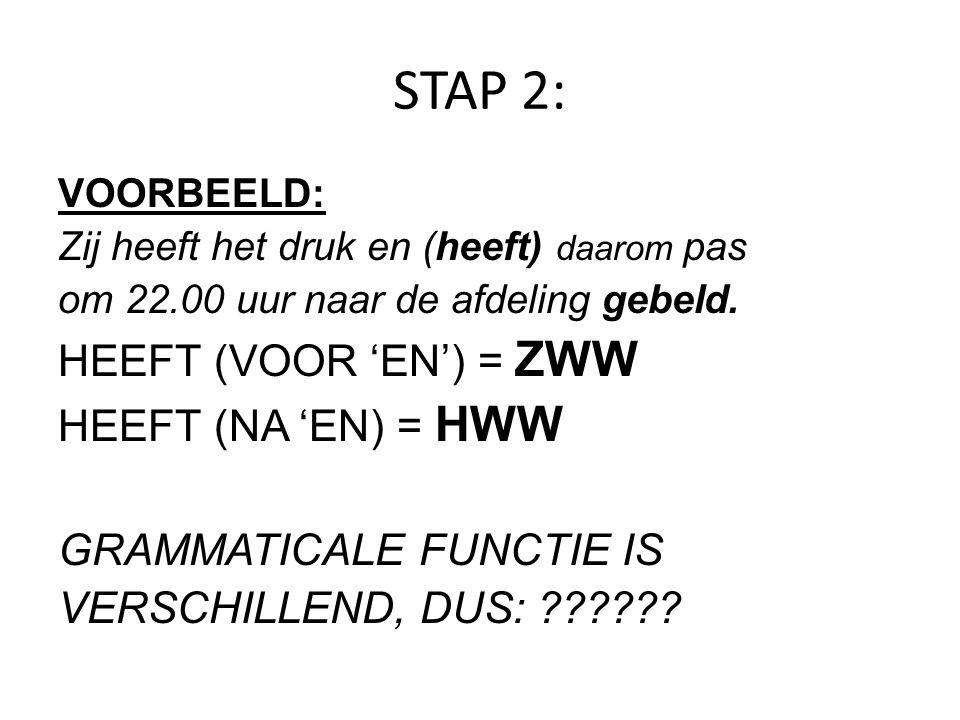 STAP 2: HEEFT (VOOR 'EN') = ZWW HEEFT (NA 'EN) = HWW