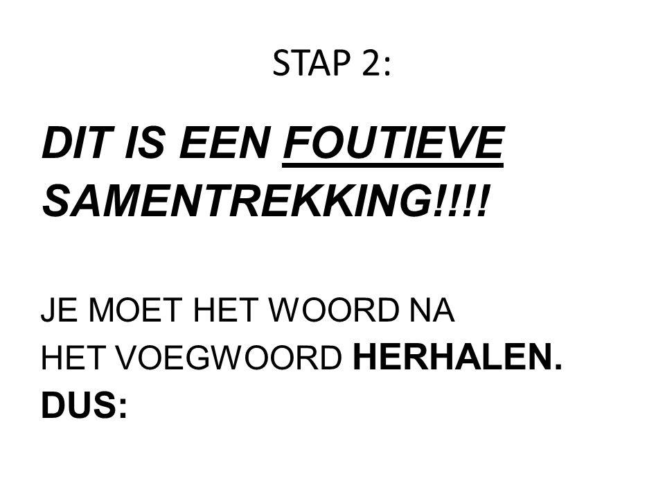 DIT IS EEN FOUTIEVE SAMENTREKKING!!!! STAP 2: DUS: