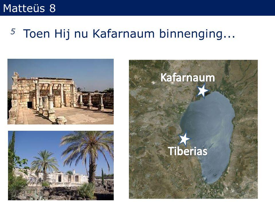 Matteüs 8 5 Toen Hij nu Kafarnaum binnenging... Kafarnaum Tiberias