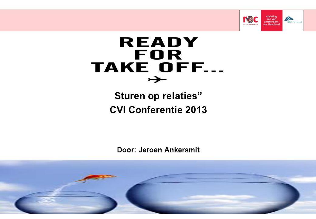 Sturen op relaties CVI Conferentie 2013 Door: Jeroen Ankersmit