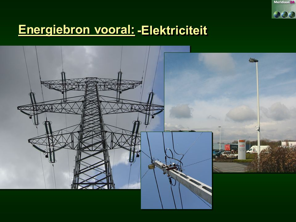 Energiebron vooral: -Elektriciteit