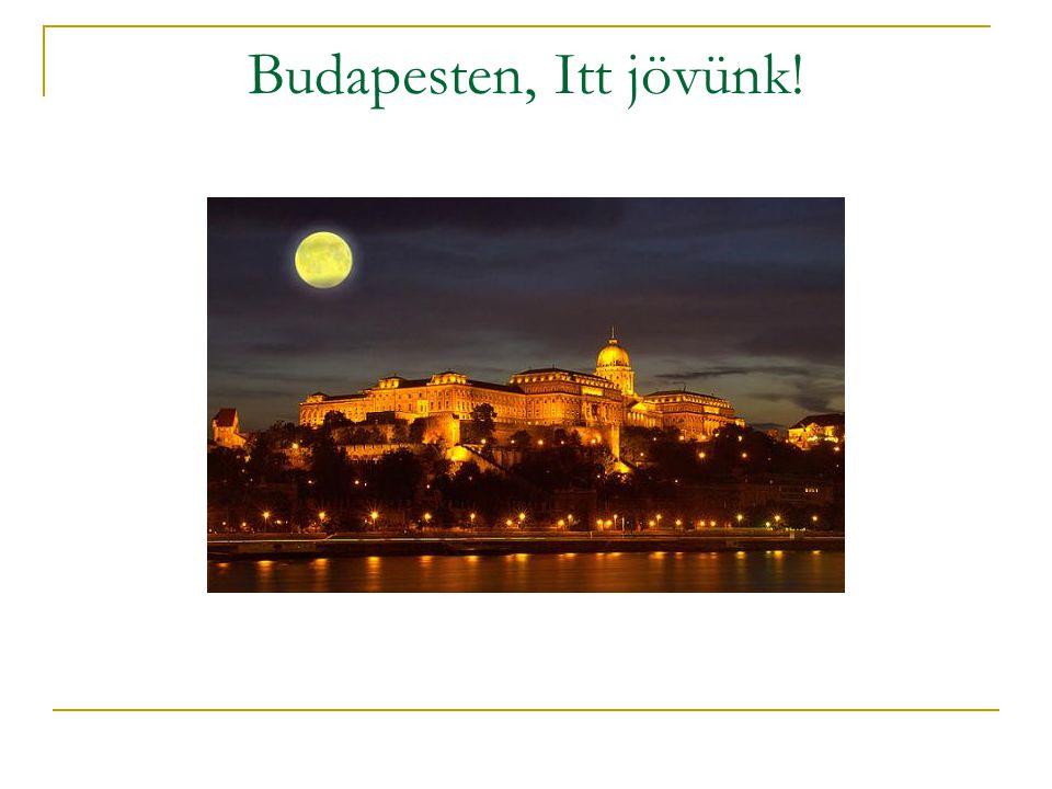 Budapesten, Itt jövünk!