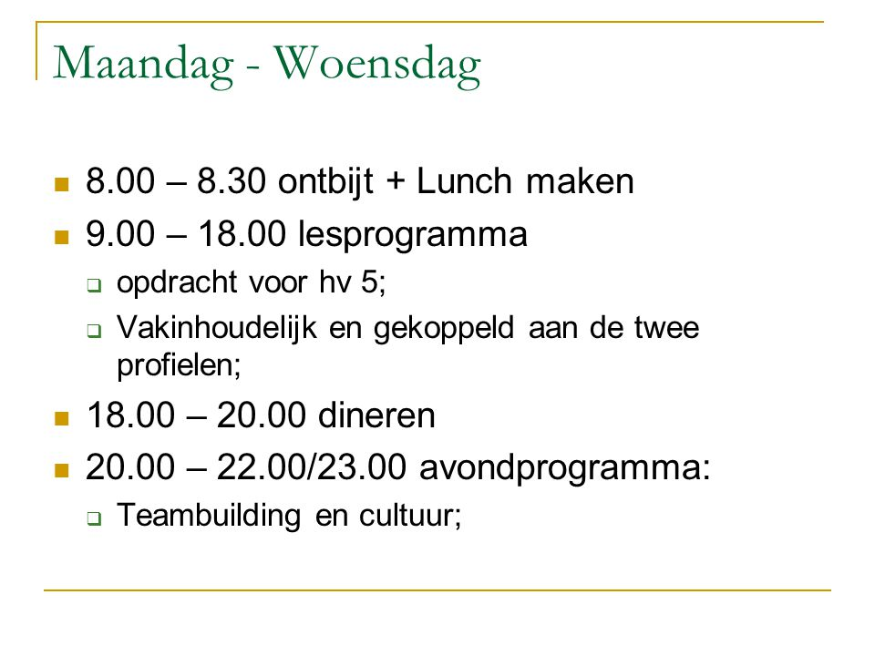 Maandag - Woensdag 8.00 – 8.30 ontbijt + Lunch maken