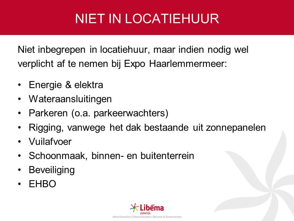 NIET IN LOCATIEHUUR Niet inbegrepen in locatiehuur, maar indien nodig wel. verplicht af te nemen bij Expo Haarlemmermeer: