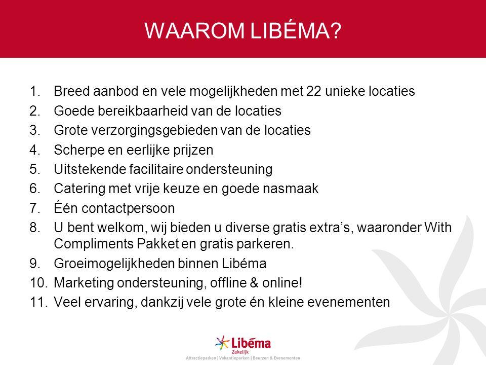 WAAROM LIBÉMA Breed aanbod en vele mogelijkheden met 22 unieke locaties. Goede bereikbaarheid van de locaties.