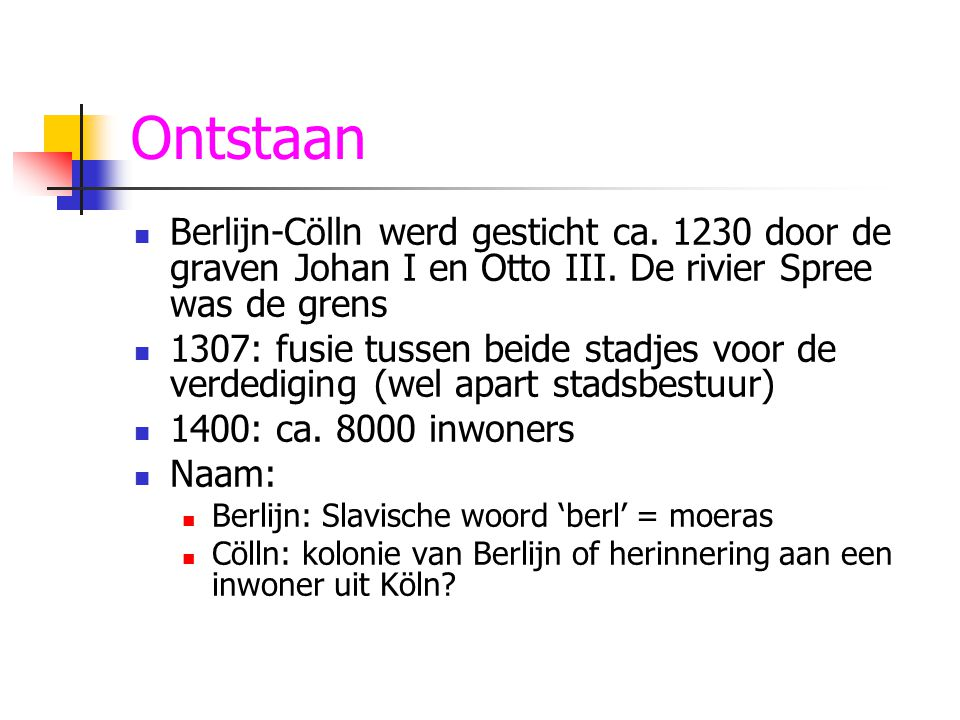 Ontstaan Berlijn-Cölln werd gesticht ca. 1230 door de graven Johan I en Otto III. De rivier Spree was de grens.
