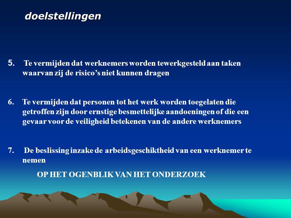 doelstellingen 5. Te vermijden dat werknemers worden tewerkgesteld aan taken waarvan zij de risico's niet kunnen dragen.