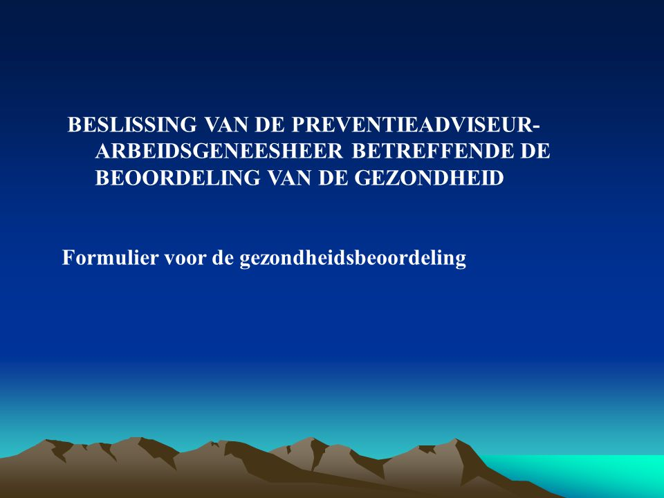 BESLISSING VAN DE PREVENTIEADVISEUR-ARBEIDSGENEESHEER BETREFFENDE DE BEOORDELING VAN DE GEZONDHEID