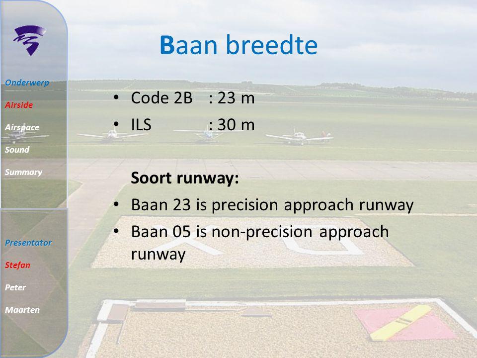 Baan breedte Code 2B : 23 m ILS : 30 m Soort runway: