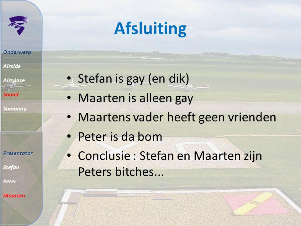 Afsluiting Stefan is gay (en dik) Maarten is alleen gay