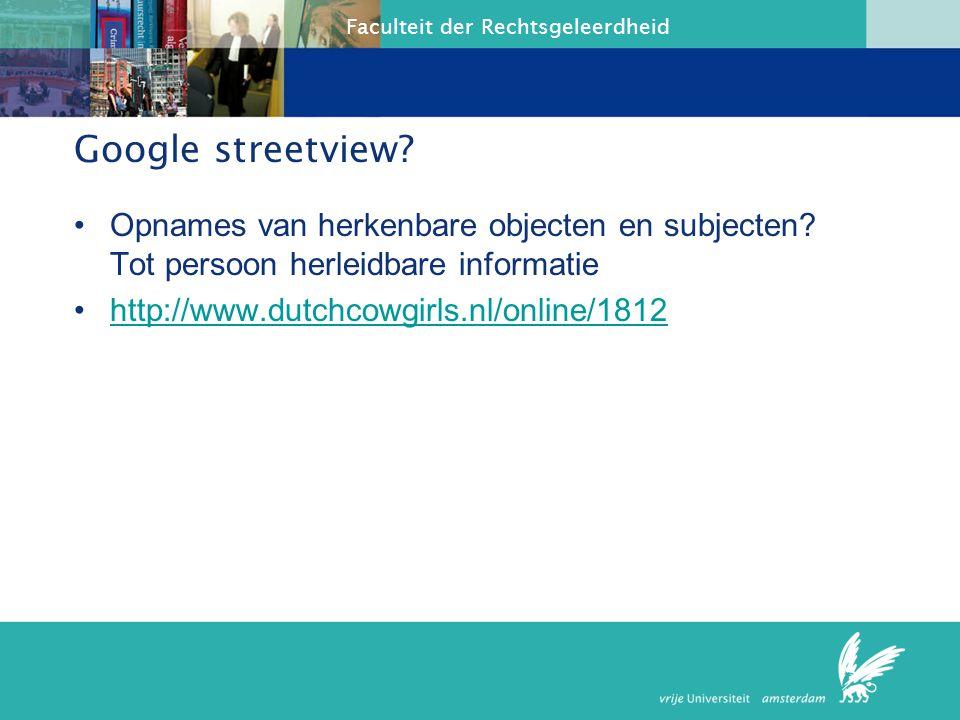 Google streetview Opnames van herkenbare objecten en subjecten Tot persoon herleidbare informatie.