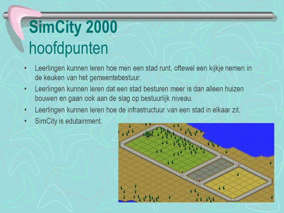 SimCity 2000 hoofdpunten Leerlingen kunnen leren hoe men een stad runt, oftewel een kijkje nemen in de keuken van het gemeentebestuur.