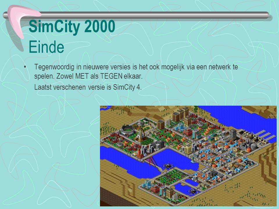SimCity 2000 Einde Tegenwoordig in nieuwere versies is het ook mogelijk via een netwerk te spelen. Zowel MET als TEGEN elkaar.