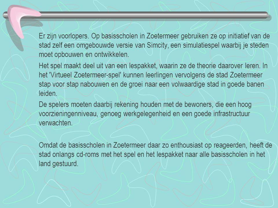 Er zijn voorlopers. Op basisscholen in Zoetermeer gebruiken ze op initiatief van de stad zelf een omgebouwde versie van Simcity, een simulatiespel waarbij je steden moet opbouwen en ontwikkelen.
