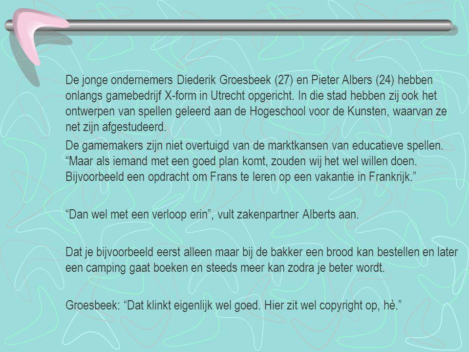 De jonge ondernemers Diederik Groesbeek (27) en Pieter Albers (24) hebben onlangs gamebedrijf X-form in Utrecht opgericht. In die stad hebben zij ook het ontwerpen van spellen geleerd aan de Hogeschool voor de Kunsten, waarvan ze net zijn afgestudeerd.
