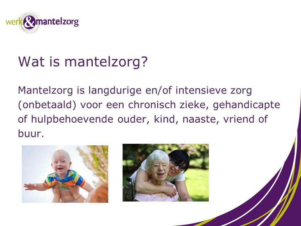 Wat is mantelzorg Mantelzorg is langdurige en/of intensieve zorg