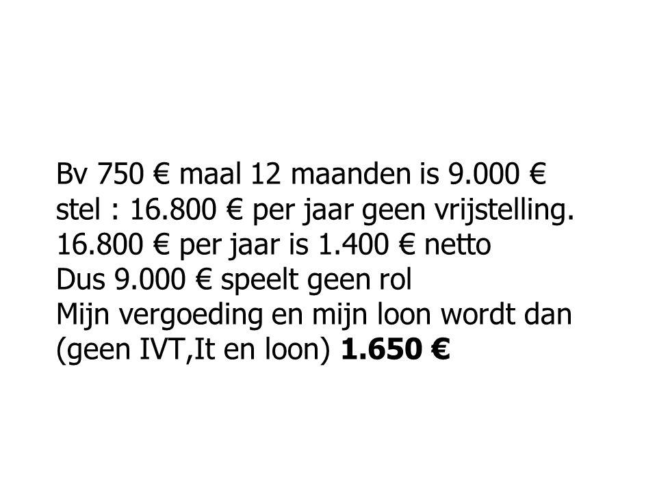 Bv 750 € maal 12 maanden is 9. 000 € stel : 16