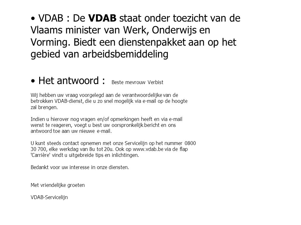 VDAB : De VDAB staat onder toezicht van de Vlaams minister van Werk, Onderwijs en Vorming. Biedt een dienstenpakket aan op het gebied van arbeidsbemiddeling
