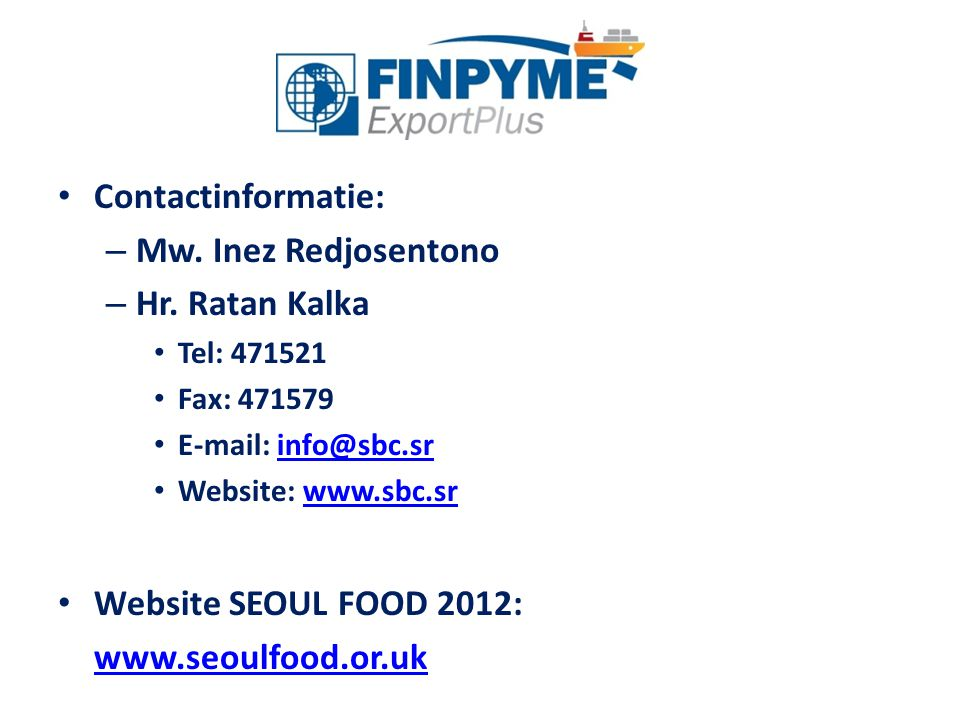 Contactinformatie: Mw. Inez Redjosentono. Hr. Ratan Kalka. Tel: 471521. Fax: 471579. E-mail: info@sbc.sr.