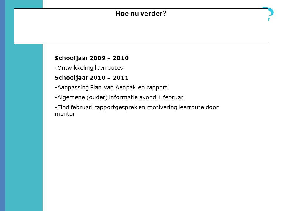 Hoe nu verder Schooljaar 2009 – 2010 Ontwikkeling leerroutes